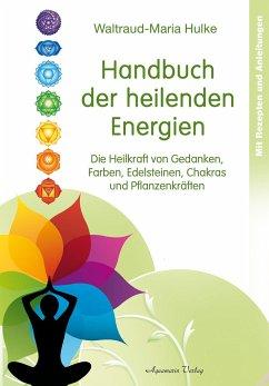 Handbuch der heilenden Energien - Hulke, Waltraud-Maria