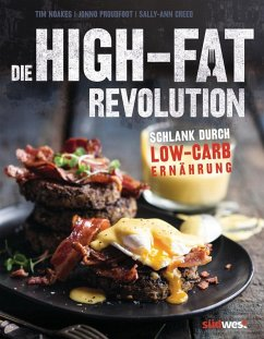 Die High-Fat-Revolution - Noakes, Tim; Proudfoot, Jonno; Creed, Sally-Ann
