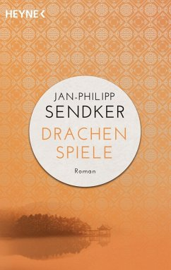 Drachenspiele / China-Trilogie Bd.2 - Sendker, Jan-Philipp