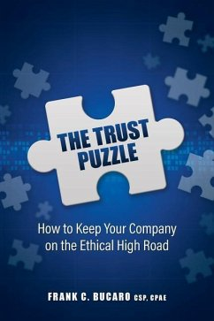 The Trust Puzzle: How to Keep Your Company on the Ethical High Road - Bucaro Csp, Frank