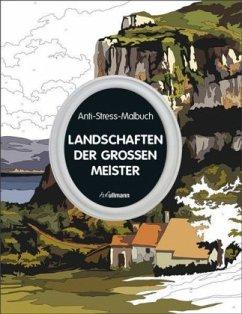 Anti-Stress-Malbuch: Landschaften der großen Me...