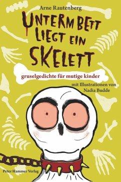 Unterm Bett liegt ein Skelett - Rautenberg, Arne