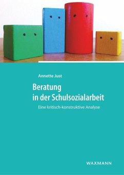 Beratung in der Schulsozialarbeit - Just, Annette