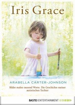 Iris Grace (eBook, ePUB) - Carter-Johnson, Arabella