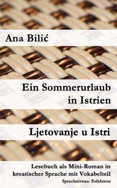 Ein Sommerurlaub in Istrien / Ljetovanje u Istri (eBook, ePUB) - Bilic, Ana