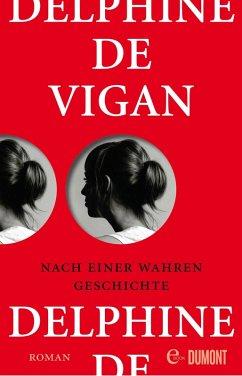 Nach einer wahren Geschichte (eBook, ePUB) - De Vigan, Delphine