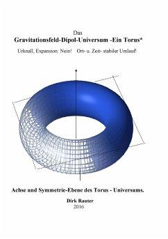 Das Gravitationsfeld-Dipol-Universum - Ein Torus - Rauter, Dirk