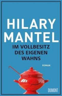Im Vollbesitz des eigenen Wahns - Mantel, Hilary