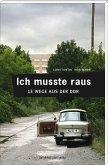 Ich musste raus. 13 Wege aus der DDR