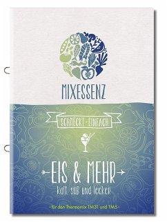 MIXESSENZ - Eis & Mehr aus dem Thermomix®: kalt, süß und lecker für den Thermomix®TM31 und TM5