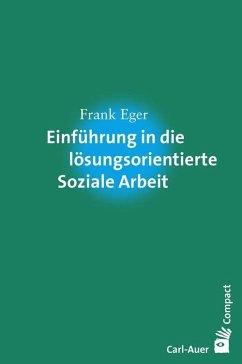 Einführung in die lösungsorientierte Soziale Arbeit - Eger, Frank