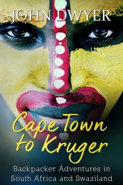 Cape Town to Kruger: Backpacker Adventures in South Africa and Swaziland (eBook, ePUB) - Dwyer, John