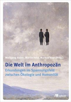 Die Welt im Anthropozän (eBook, PDF) - Haber, Wolfgang; Held, Martin; Vogt, Markus