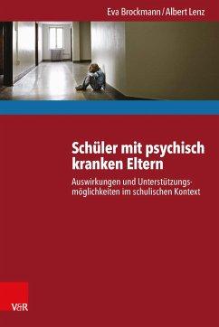 Schüler mit psychisch kranken Eltern (eBook, PDF) - Brockmann, Eva; Lenz, Albert