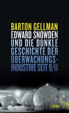 Edward Snowden und die dunkle Geschichte der Überwachungsindustrie seit 9/11 - Gellman, Barton
