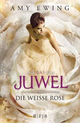 Die Weiße Rose / Das Juwel Bd.2 - Ewing, Amy