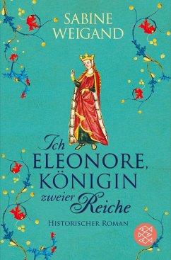Ich, Eleonore, Königin zweier Reiche - Weigand, Sabine
