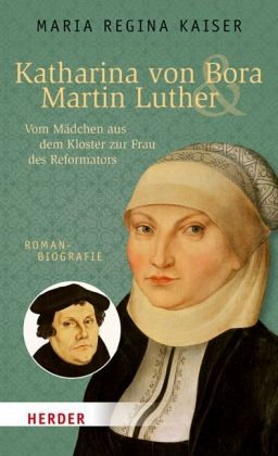 Katharina von Bora & Martin Luther - Kaiser, Maria Regina