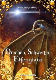 Drachen, Schwerter, Elfenglanz - Legrand, A. T.; Meyer, Michaela; Giegerich, Lea; Flader, Sonja; Wohlfeil, Thomas; Reeh, Thomas; Klever, Detlef; Meers