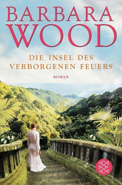 Die Insel des verborgenen Feuers - Wood, Barbara