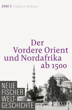 Der Vordere Orient und Nordafrika ab 1500 / Neue Fischer Weltgeschichte Bd.9 - Krämer, Gudrun