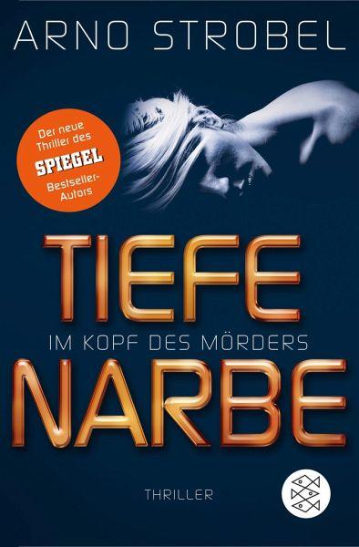 Tiefe Narbe - Im Kopf des Mörders / Max Bischoff Bd.1 - Strobel, Arno
