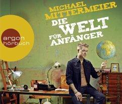 Die Welt für Anfänger, 4 Audio-CDs - Mittermeier, Michael