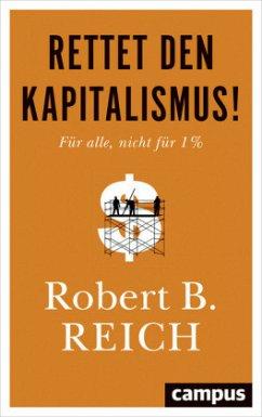 Rettet den Kapitalismus! - Reich, Robert B.