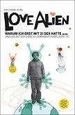 Love Alien. Warum ich erst mit 31 Sex hatte...