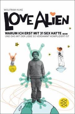 Love Alien. Warum ich erst mit 31 Sex hatte... - Huke, Wolfram