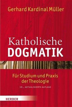 Katholische Dogmatik - Müller, Gerhard Ludwig