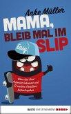 Mama, bleib mal im Slip (eBook, ePUB)