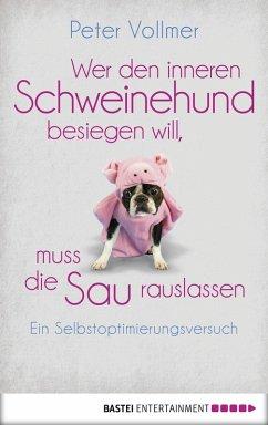 Wer den inneren Schweinehund besiegen will, muss die Sau rauslassen (eBook, ePUB) - Vollmer, Peter