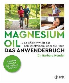Magnesium Oil - Das Anwenderbuch - Hendel, Barbara