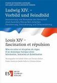 Ludwig XIV. - Vorbild und Feindbild / Louis XIV - fascination et répulsion