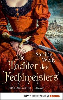 Die Tochter des Fechtmeisters (eBook, ePUB) - Weiß, Sabine