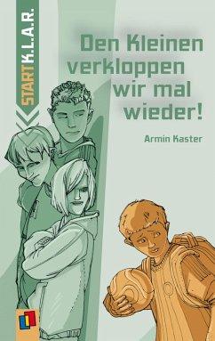 Den Kleinen verkloppen wir mal wieder! (eBook, ePUB) - Kaster, Armin