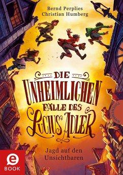 Jagd auf den Unsichtbaren / Die unheimlichen Fälle des Lucius Adler Bd.2 (eBook, ePUB) - Humberg, Christian; Perplies, Bernd