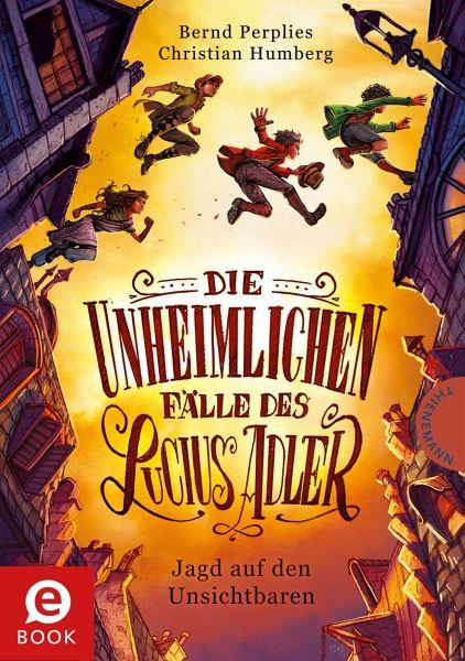 Jagd auf den Unsichtbaren / Die unheimlichen Fälle des Lucius Adler Bd.2 (eBook, ePUB) - Perplies, Bernd; Humberg, Christian
