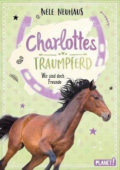Wir sind doch Freunde / Charlottes Traumpferd Bd.5 (eBook, ePUB) - Neuhaus, Nele