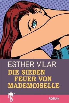 Die sieben Feuer von Mademoiselle (eBook, ePUB) - Vilar, Esther