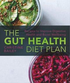 The Gut Health Diet Plan (eBook, ePUB) - Bailey, Christine