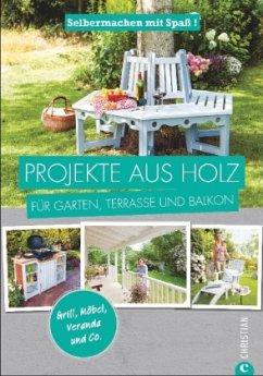 Selbermachen mit Spaß: Projekte aus Holz für Ga...