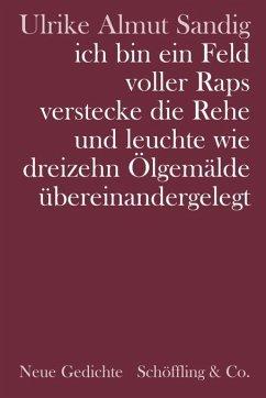 ich bin ein Feld voller Raps verstecke die Rehe und leuchte wie dreizehn Ölgemälde übereinandergelegt - Sandig, Ulrike A.