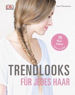 Trendlooks für jedes Haar - Thoumieux, Anne