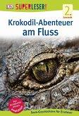 SUPERLESER! Krokodil-Abenteuer am Fluss / Superleser 2. Lesestufe Bd.8