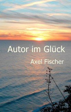 Autor im Glück - Fischer, Axel