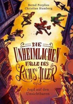 Jagd auf den Unsichtbaren / Die unheimlichen Fälle des Lucius Adler Bd.2 - Perplies, Bernd; Humberg, Christian