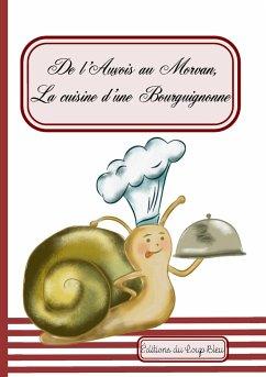 De l'Auxois au Morvan, la cuisine d'une bourguignonne - Gobled, Florence