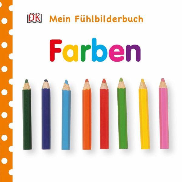 Mein Fühlbilderbuch. Farben - Buch - buecher.de